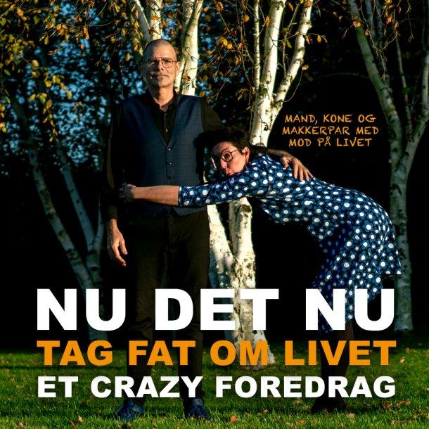 Nu det nu... Tag Fat Om Livet...et crazy foredrag - søndag d. 11 april kl 15 i Odense